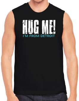 Hug Me, Im From Detroit Sleeveless