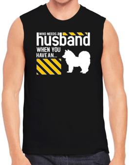 Who Needs A Husband When You Have A ... American Eskimo Dog Sleeveless