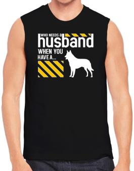 Who Needs A Husband When You Have A ... Belgian Malinois Sleeveless