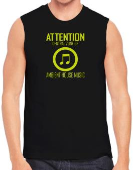 Attention: Central Zone Of Ambient House Music Sleeveless