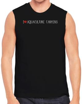I love Aquaculture Farmers cool style Sleeveless