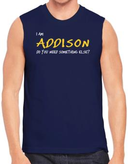 I Am Addison Do You Need Something Else? Sleeveless