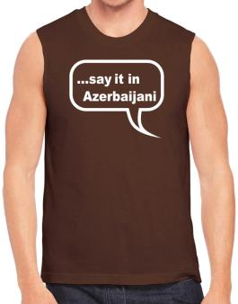 Say It In Azerbaijani Sleeveless