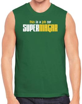 This Is A Job For Supermagar Sleeveless