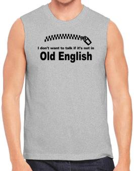 I Dont Want To Talk If It Is Not In Old English Sleeveless