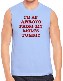 Im An Arroyo From My Moms Tummy Sleeveless