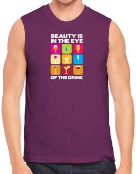 Beauty Is In The Eye Of The Drink Sleeveless