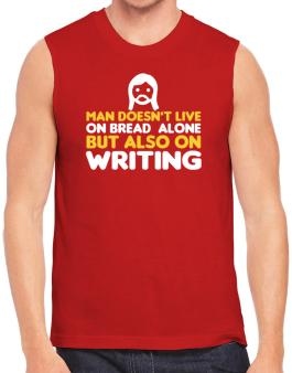 Man Doesnt Live On Bread Alone But Also On Writing Sleeveless