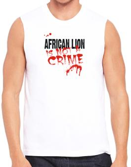 Being A ... African Lion Is Not A Crime Sleeveless