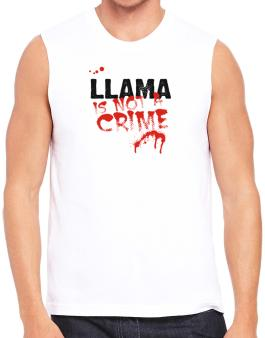 Being A ... Llama Is Not A Crime Sleeveless