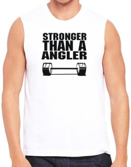 Stronger Than An Angler Sleeveless