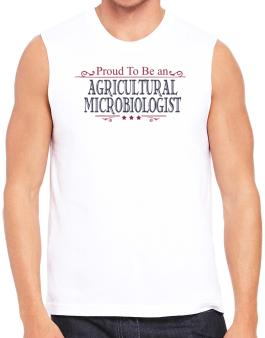 Proud To Be An Agricultural Microbiologist Sleeveless