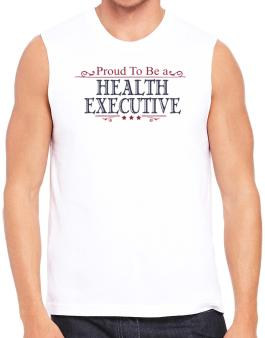 Proud To Be A Health Executive Sleeveless