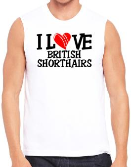 I Love British Shorthairs - Scratched Heart Sleeveless