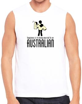 Happiness Is To Being Married To An Australian Sleeveless