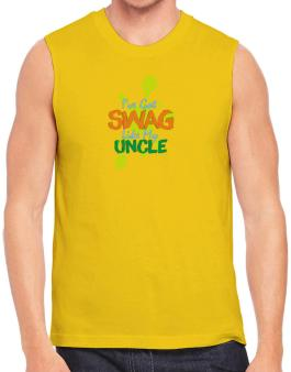 Ive got swag like my uncle Sleeveless