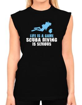 Life Is A Game, Scuba Diving Is Serious T-Shirt - Sleeveless-Womens