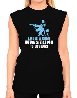 Life Is A Game, Wrestling Is Serious T-Shirt - Sleeveless-Womens