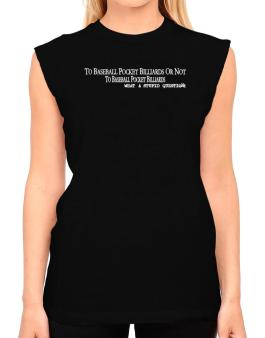 To Baseball Pocket Billiards Or Not To Baseball Pocket Billiards, What A Stupid Question T-Shirt - Sleeveless-Womens