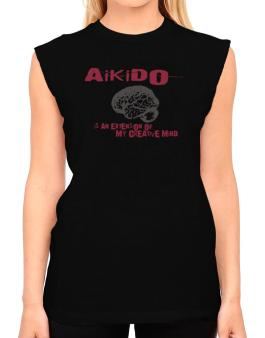 Aikido Is An Extension Of My Creative Mind T-Shirt - Sleeveless-Womens
