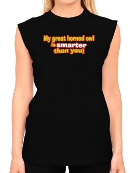 My Great Horned Owl Is Smarter Than You! T-Shirt - Sleeveless-Womens