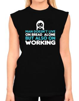 Man Doesnt Live On Bread Alone But Also On Working T-Shirt - Sleeveless-Womens