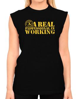 A Real Professional In Working T-Shirt - Sleeveless-Womens