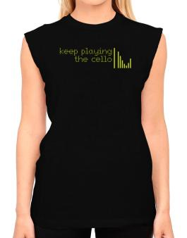 Keep Playing The Cello T-Shirt - Sleeveless-Womens