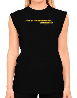 I Play The Guitar Subcontrabass Tuba, Therefore I Am T-Shirt - Sleeveless-Womens