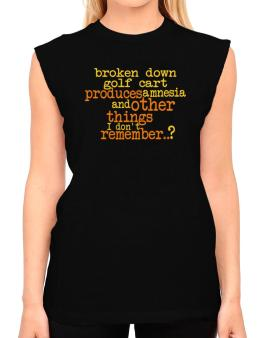 Broken Down Golf Cart  produces Amnesia And Other Things I Dont Remember ..? T-Shirt - Sleeveless-Womens