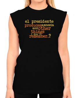 El Presidente Produces Amnesia And Other Things I Dont Remember ..? T-Shirt - Sleeveless-Womens