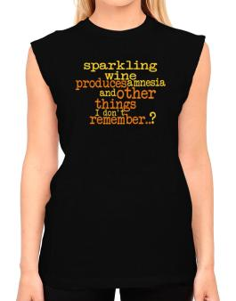 Sparkling Wine Produces Amnesia And Other Things I Dont Remember ..? T-Shirt - Sleeveless-Womens