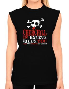 Churchill In Excess Kills You - I Am Not Afraid Of Death T-Shirt - Sleeveless-Womens