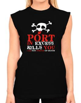 Port In Excess Kills You - I Am Not Afraid Of Death T-Shirt - Sleeveless-Womens