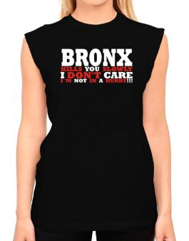 Bronx Kills You Slowly - I Dont Care, Im Not In A Hurry! T-Shirt - Sleeveless-Womens