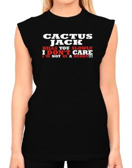 Cactus Jack Kills You Slowly - I Dont Care, Im Not In A Hurry! T-Shirt - Sleeveless-Womens