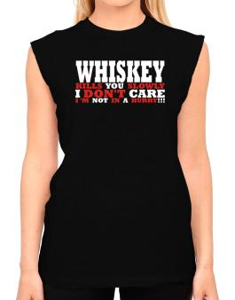 Whiskey Kills You Slowly - I Dont Care, Im Not In A Hurry! T-Shirt - Sleeveless-Womens