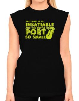 The Thirst Is So Insatiable And The Bottle Of Port So Small T-Shirt - Sleeveless-Womens