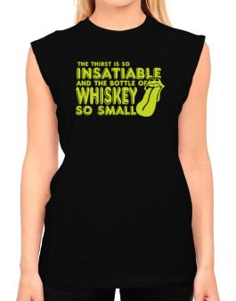 The Thirst Is So Insatiable And The Bottle Of Whiskey So Small T-Shirt - Sleeveless-Womens