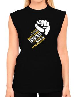 If Your Parents Dont Like Churchill, Its Time To Become Independent T-Shirt - Sleeveless-Womens