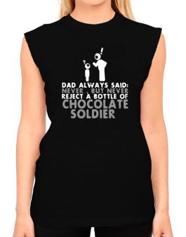 Dad Always Said: Never, But Never Reject A Bottle Of Chocolate Soldier T-Shirt - Sleeveless-Womens
