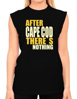 After Cape Cod Theres Nothing T-Shirt - Sleeveless-Womens
