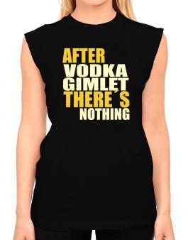 After Vodka Gimlet Theres Nothing T-Shirt - Sleeveless-Womens