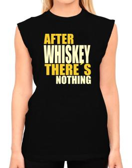 After Whiskey Theres Nothing T-Shirt - Sleeveless-Womens