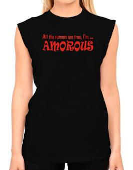 All The Rumors Are True, Im ... Amorous T-Shirt - Sleeveless-Womens