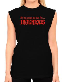 All The Rumors Are True, Im ... Ingenious T-Shirt - Sleeveless-Womens