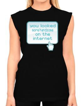 You Looked More Handsome On The Internet T-Shirt - Sleeveless-Womens