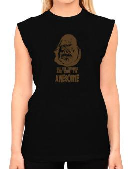 All The Rumors Are True , Im Awesome T-Shirt - Sleeveless-Womens