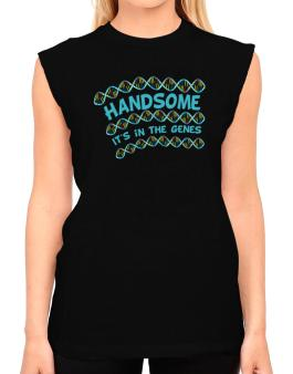 Handsome. Its In The Genes T-Shirt - Sleeveless-Womens