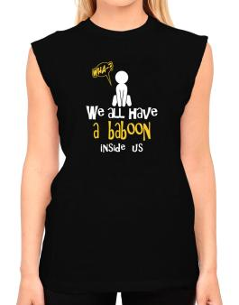 We All Have A Baboon Inside Us T-Shirt - Sleeveless-Womens